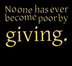 no one has ever become poor by giving quotes from inspirably published ...