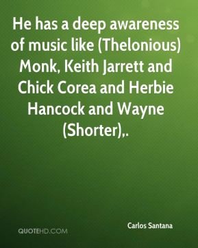 He has a deep awareness of music like (Thelonious) Monk, Keith Jarrett ...