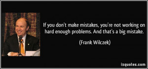 If you don't make mistakes, you're not working on hard enough problems ...