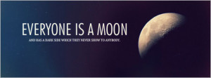 Everyone Is A Moon And Has A Dark Side Which They Never Show To ...