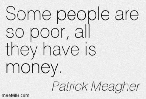 There is more to life! - Quotes of Patrick Meagher About money, people