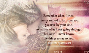 Remember when I tried, I never strayed to far from you. Forever by ...