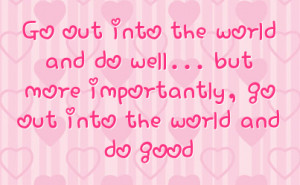 Go Out into the World and Do Good Quote