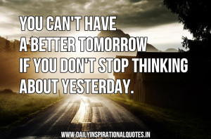 You Can't Have A Better Tomorrow If You Don't Stop Thinking About ...