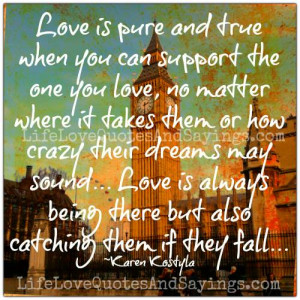 Love Support Quotes Love is pure and true when you
