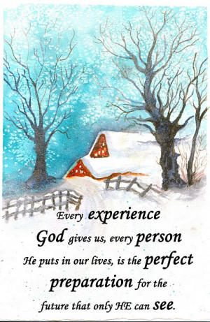 Every experience God gives us, every person He puts in our lives, is ...