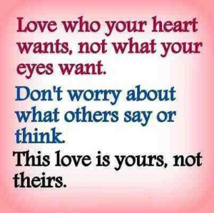 ... Don't worry about what others say or think. This love is yours, not