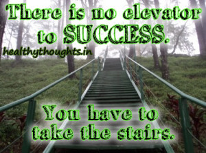 ... -quotes-there-is-no-elevator-to success-you-have-to-take-the-stairs