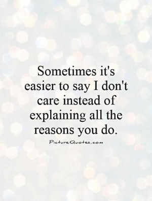 Sometimes it's easier to say I don't care instead of explaining all ...