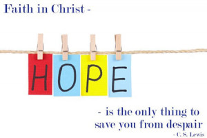 Faith in Christ, is the only thing to save you from dispair