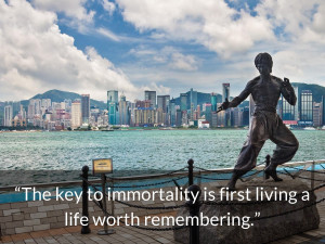 bruce lee quotes The key to immortality is first living a life worth ...