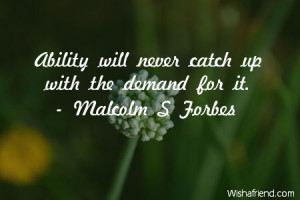 ability-Ability will never catch up with the demand for it.