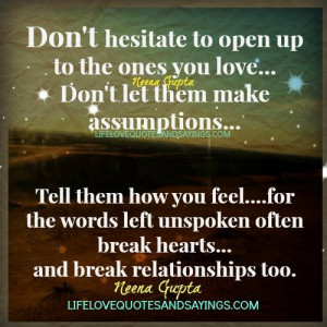 to open up to the ones you love… Don't let them make assumptions ...