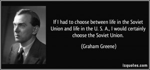If I had to choose between life in the Soviet Union and life in the U ...