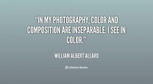 In my photography, color and composition are inseparable. I see in ...