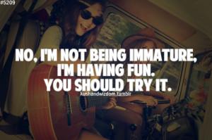Im Not Being Immature