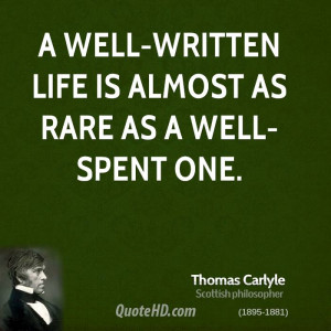 well-written life is almost as rare as a well-spent one.