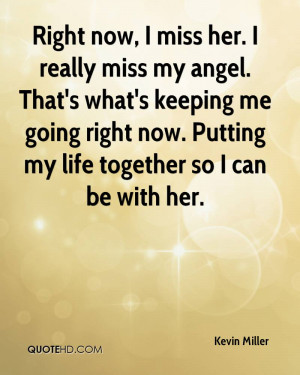 kevin-miller-quote-right-now-i-miss-her-i-really-miss-my-angel-thats ...