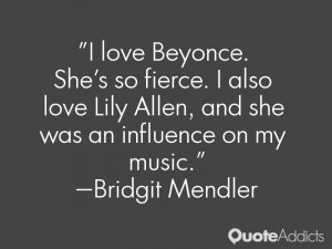 love Beyonce. She's so fierce. I also love Lily Allen, and she was ...