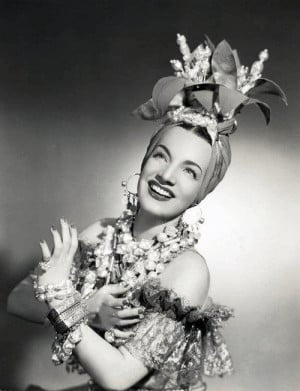 ... to wear a pineapple on your head and be done with it. -Carmen Miranda