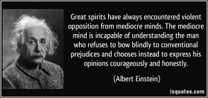 encountered violent opposition from mediocre minds. The mediocre mind ...