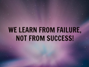 learning always we learn from failure not from success