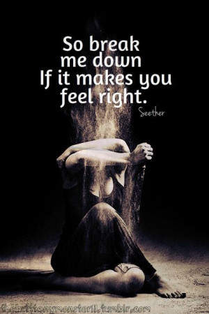 So break me down if it makes You feel right . . . . (I'll get back up ...