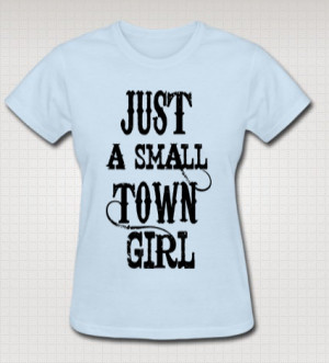 Just A Small Town Girl T Shirt Screen Print Sweet Southern Sayings ...