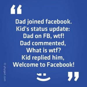 Dad joined Facebook. Kid's status update: Dad on FB, wtf!