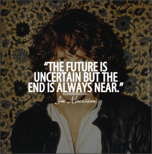 The future is uncertain but the end is always near.
