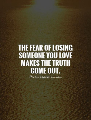... of losing someone you love makes the truth come out Picture Quote #1