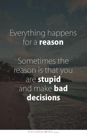 ... Quotes Time Quotes Stupid Quotes Son Quotes Decision Quotes Making