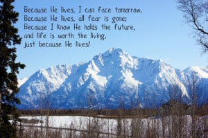 Because He Lives. I Can Face Tomorrow. Because He Lives. All Fear Is ...