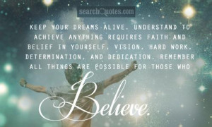 ... dedication. Remember all things are possible for those who believe