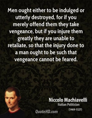 Men ought either to be indulged or utterly destroyed, for if you ...