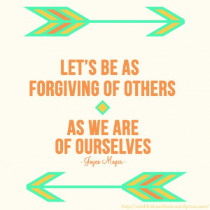 Let's Be As Forgiving Of Others As We Are Of Ourselves. -Joyce Meyer
