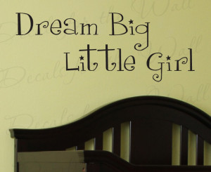 Dream Big Little Girl Girl's Room Wall Decal Quote