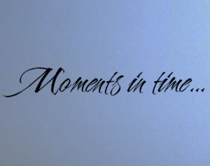 Moment in Time Quotes