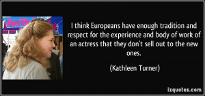 think Europeans have enough tradition and respect for the experience ...