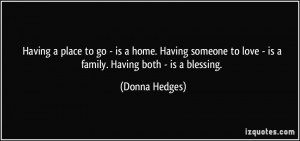 Having a place to go - is a home. Having someone to love - is a family ...
