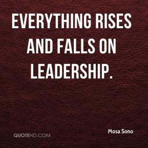 ... leadership it has been said everything rises and falls on leadership