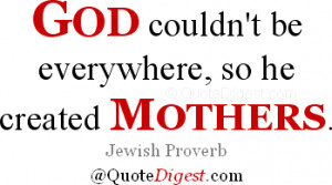 Mother quote: God couldn't be everywhere, so he created mothers ...