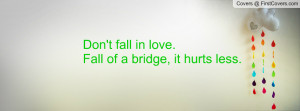 don't fall in love.fall of a bridge , Pictures , it hurts less ...