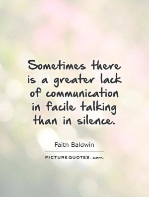 ... of communication in facile talking than in silence Picture Quote #1