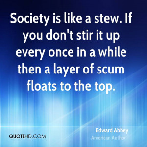 Society is like a stew. If you don't stir it up every once in a while ...