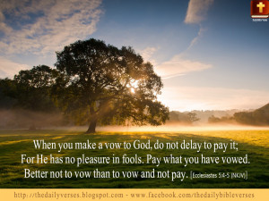 When you make a vow to God, do not delay to pay it; For He has no ...