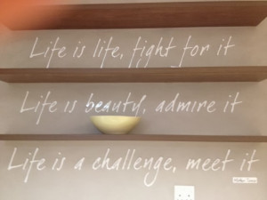 ... quotes on the walls. In the chemo room, there was a quote from Mother