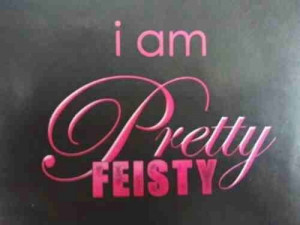 am pretty feisty! LMAO, love this