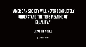 American society will never completely understand the true meaning of ...