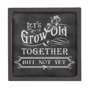 Let's Grow Old Together Treasure Box Premium Keepsake Boxes #chalk # ...